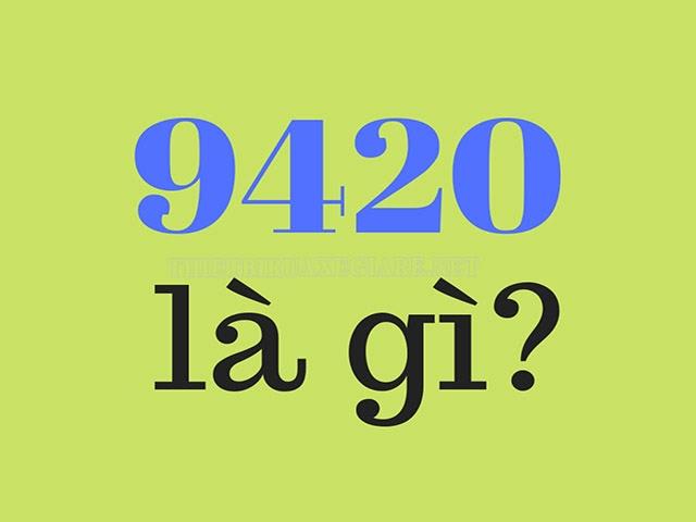 9420 là gì